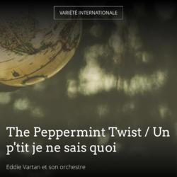 The Peppermint Twist / Un p'tit je ne sais quoi