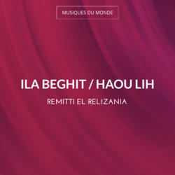Ila Beghit / Haou Lih