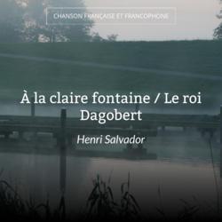 À la claire fontaine / Le roi Dagobert