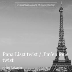 Papa Liszt twist / J'm'en fous twist