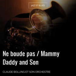 Ne boude pas / Mammy Daddy and Son