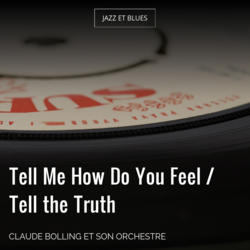 Tell Me How Do You Feel / Tell the Truth