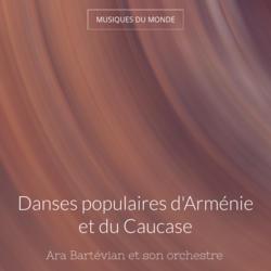 Danses populaires d'Arménie et du Caucase