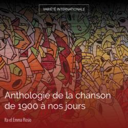 Anthologie de la chanson de 1900 à nos jours
