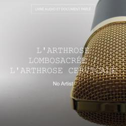 L'arthrose lombosacrée / L'arthrose cervicale