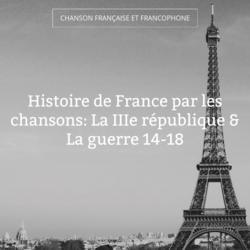 Histoire de France par les chansons: La IIIe république & La guerre 14-18