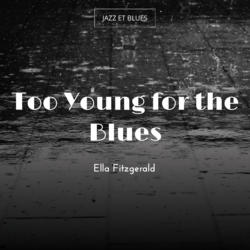 Too Young for the Blues
