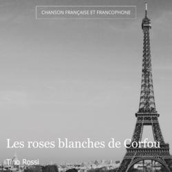 Les roses blanches de Corfou