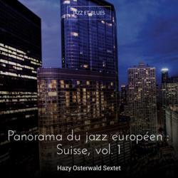Panorama du jazz européen : Suisse, vol. 1