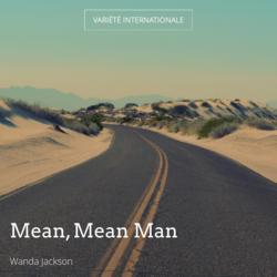 Mean, Mean Man