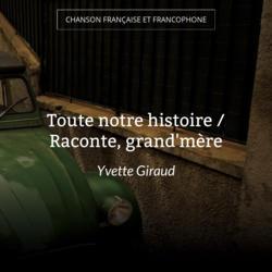 Toute notre histoire / Raconte, grand'mère