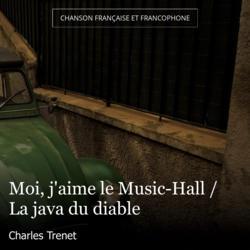Moi, j'aime le Music-Hall / La java du diable