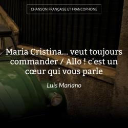 Maria Cristina... veut toujours commander / Allo ! c'est un cœur qui vous parle