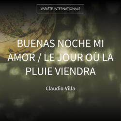 Buenas Noche Mi Amor / Le jour où la pluie viendra