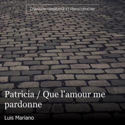 Patricia / Que l'amour me pardonne