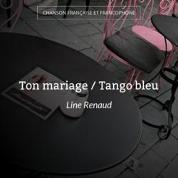 Ton mariage / Tango bleu