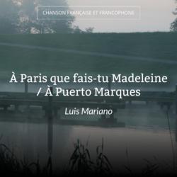 À Paris que fais-tu Madeleine / À Puerto Marques
