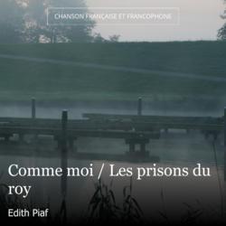 Comme moi / Les prisons du roy
