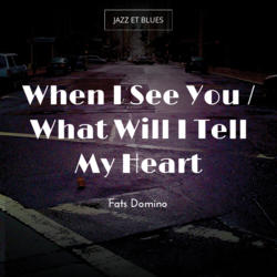 When I See You / What Will I Tell My Heart