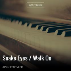 Snake Eyes / Walk On