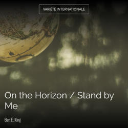 On the Horizon / Stand by Me