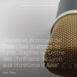 """Gestes et hommes de Dieu : Les martyrs de Lyon, d'après la """"Lettre des chrétiens de Lyon aux chrétiens d'Asie"""""""