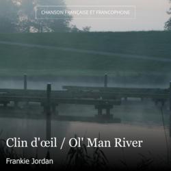 Clin d'œil / Ol' Man River