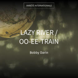 Lazy River / Oo-Ee-Train