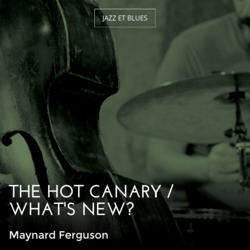 The Hot Canary / What's New?