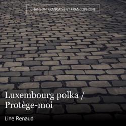 Luxembourg polka / Protège-moi