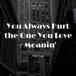 You Always Hurt the One You Love / Moanin'
