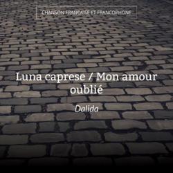 Luna caprese / Mon amour oublié