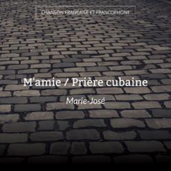 M'amie / Prière cubaine