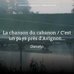 La chanson du cabanon / C'est un pays près d'Avignon...