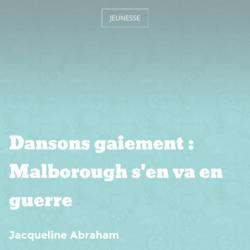 Dansons gaiement : Malborough s'en va en guerre