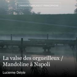 La valse des orgueilleux / Mandoline à Napoli