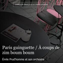 Paris guinguette / À coups de zim boum boum
