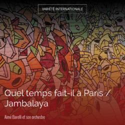 Quel temps fait-il à Paris / Jambalaya