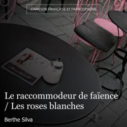 Le raccommodeur de faïence / Les roses blanches