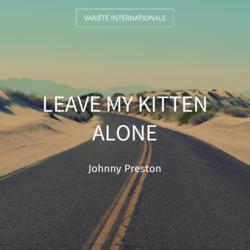 Leave My Kitten Alone