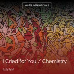 I Cried for You / Chemistry