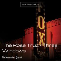 The Rose Truc / Three Windows