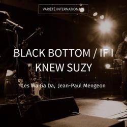 Black Bottom / If I Knew Suzy