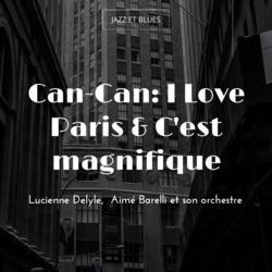 Can-Can: I Love Paris & C'est magnifique