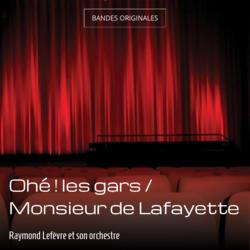 Ohé ! les gars / Monsieur de Lafayette
