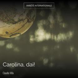 Carolina, dai!