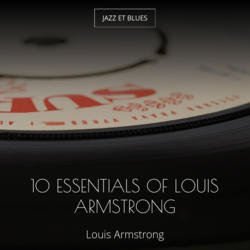 10 Essentials of Louis Armstrong