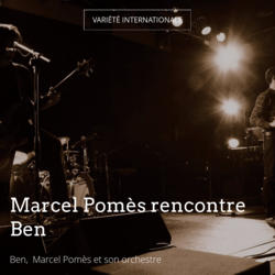 Marcel Pomès rencontre Ben