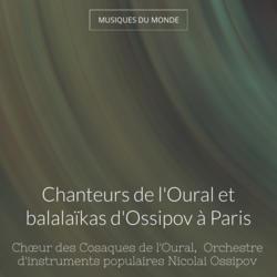 Chanteurs de l'Oural et balalaïkas d'Ossipov à Paris