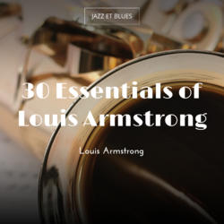 30 Essentials of Louis Armstrong